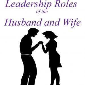 PRAYER, MARRIAGE AND THE LEADERSHIP ROLES OF THE HUSBAND AND WIFE - EBOOK
