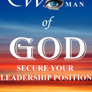 WOMAN OF GOD SECURE YOUR LEADERSHIP POSITION -EBOOK